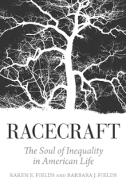 "Racecraft cover: The Fields lay out the real villains of society-- racism and their ""racecraft""-- and explain just why so long after Obama's first election we're so far from equality. Image Source."